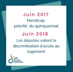 juin 2017 : handicap priorité du quinquennat. Juin 2018 : discrimination d'accès au logement